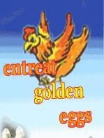 Entreat Golden Eggs